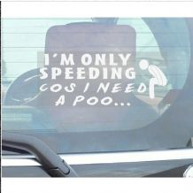 1 x I'm Only Speeding Cos I need a Poo-Car,Van,Truck,Vehicle Window Sticker-Self Adhesive Vinyl Sign